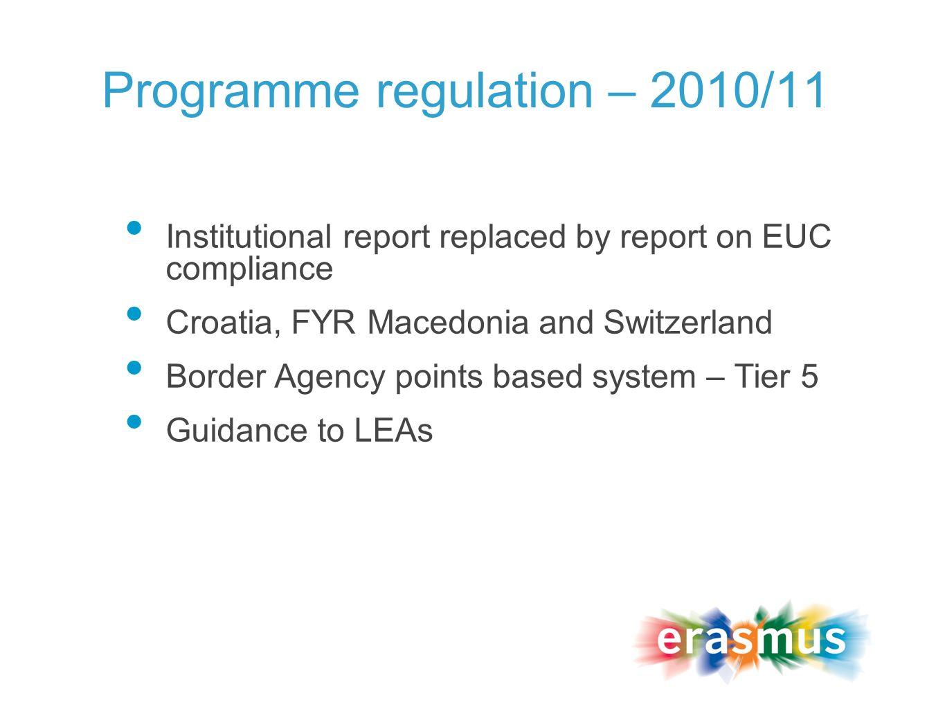 Programme regulation – 2010/11 Institutional report replaced by report on EUC compliance Croatia, FYR Macedonia and Switzerland Border Agency points based system – Tier 5 Guidance to LEAs