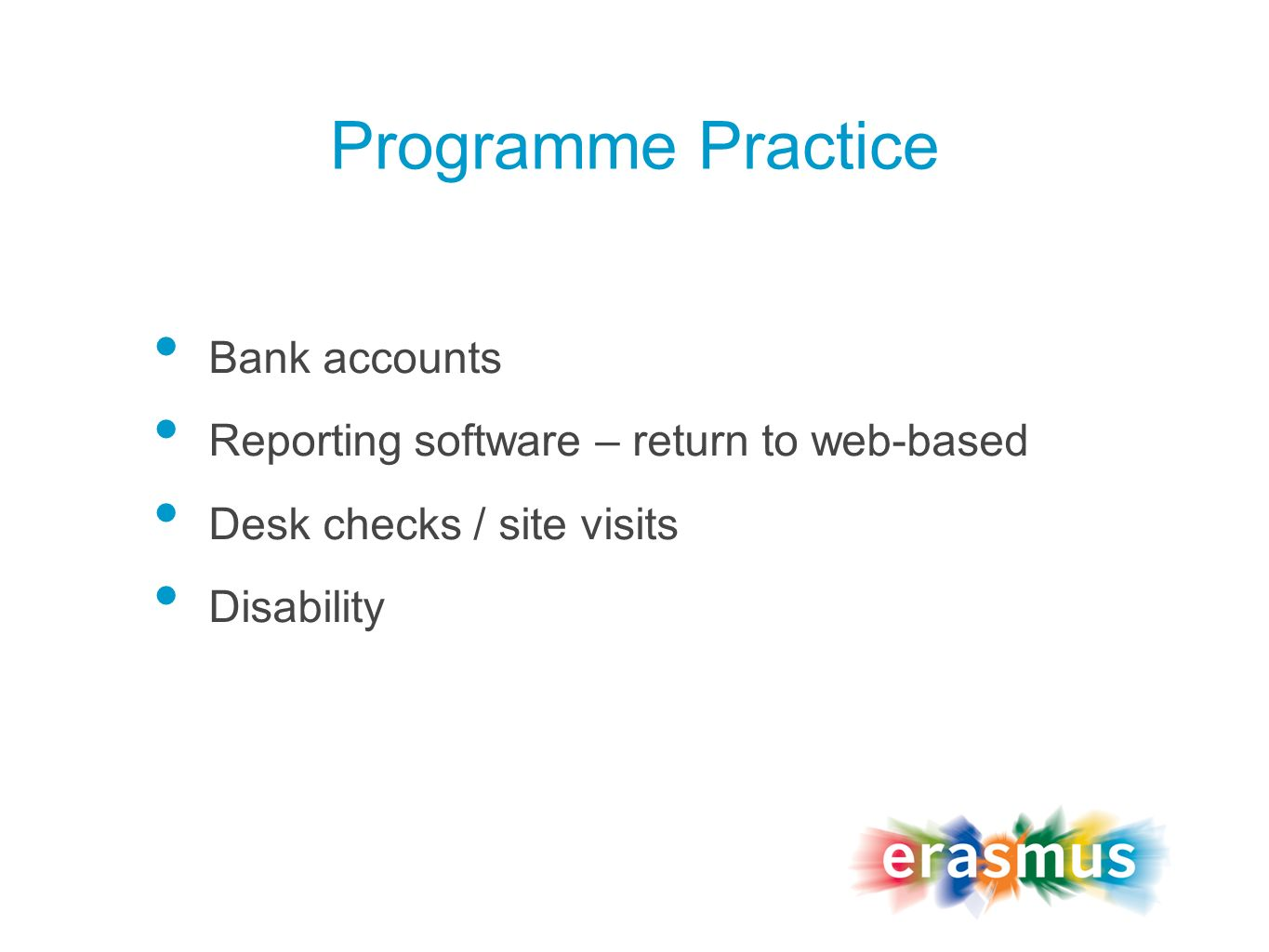 Programme Practice Bank accounts Reporting software – return to web-based Desk checks / site visits Disability