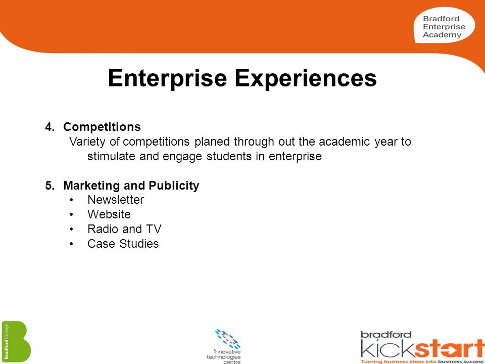 Enterprise Experiences 4.Competitions Variety of competitions planed through out the academic year to stimulate and engage students in enterprise 5.Ma