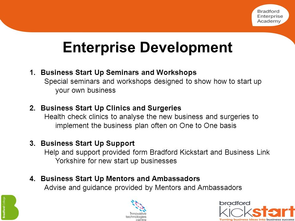 Enterprise Development 1.Business Start Up Seminars and Workshops Special seminars and workshops designed to show how to start up your own business 2.