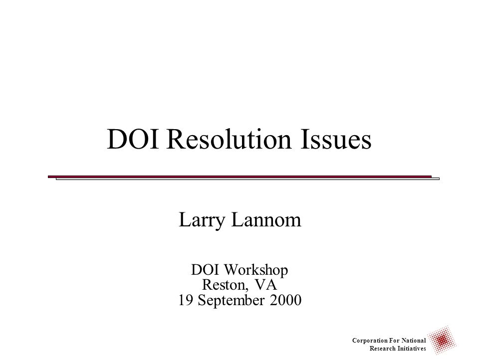 Corporation For National Research Initiatives DOI Resolution Issues Basic Handle Resolution Capabilities Contextualization Parameterization Larry Lannom - 19 Sep 00