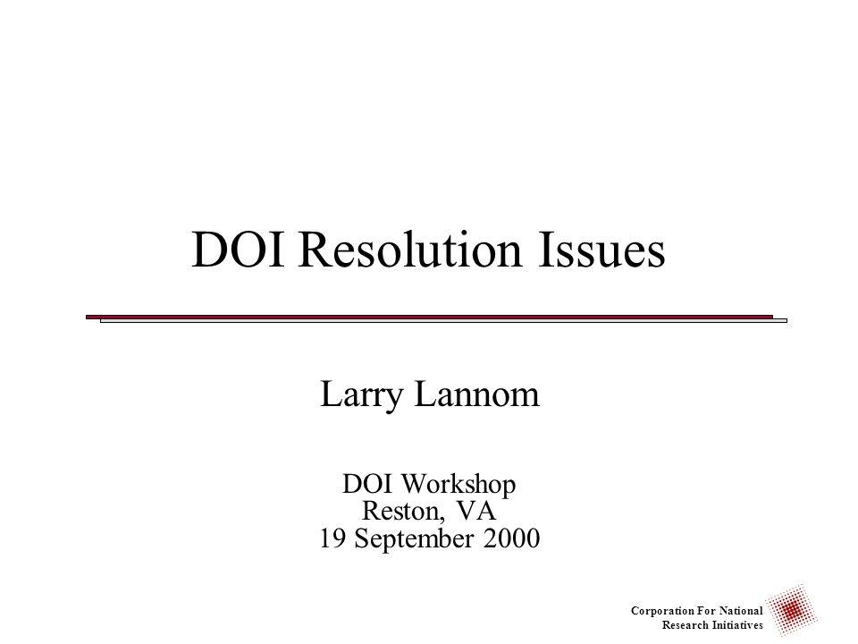 Corporation For National Research Initiatives DOI Resolution Issues Larry Lannom DOI Workshop Reston, VA 19 September 2000
