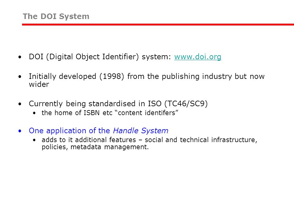 The DOI System DOI (Digital Object Identifier) system: www.doi.orgwww.doi.org Initially developed (1998) from the publishing industry but now wider Cu