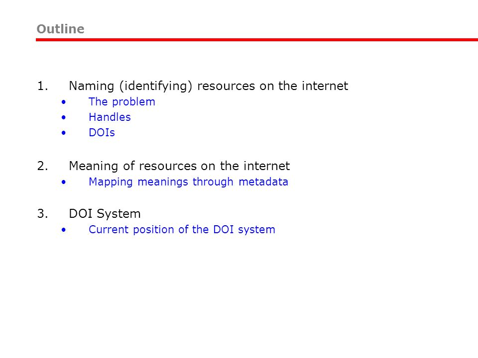 1.Naming (identifying) resources on the internet The problem Handles DOIs 2.Meaning of resources on the internet Mapping meanings through metadata 3.D