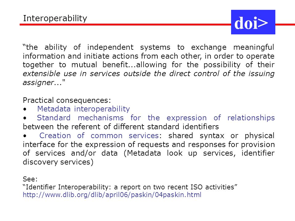 Interoperability the ability of independent systems to exchange meaningful information and initiate actions from each other, in order to operate toget