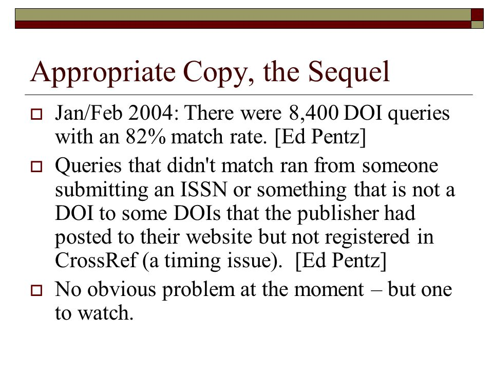 Appropriate Copy, the Sequel Jan/Feb 2004: There were 8,400 DOI queries with an 82% match rate.