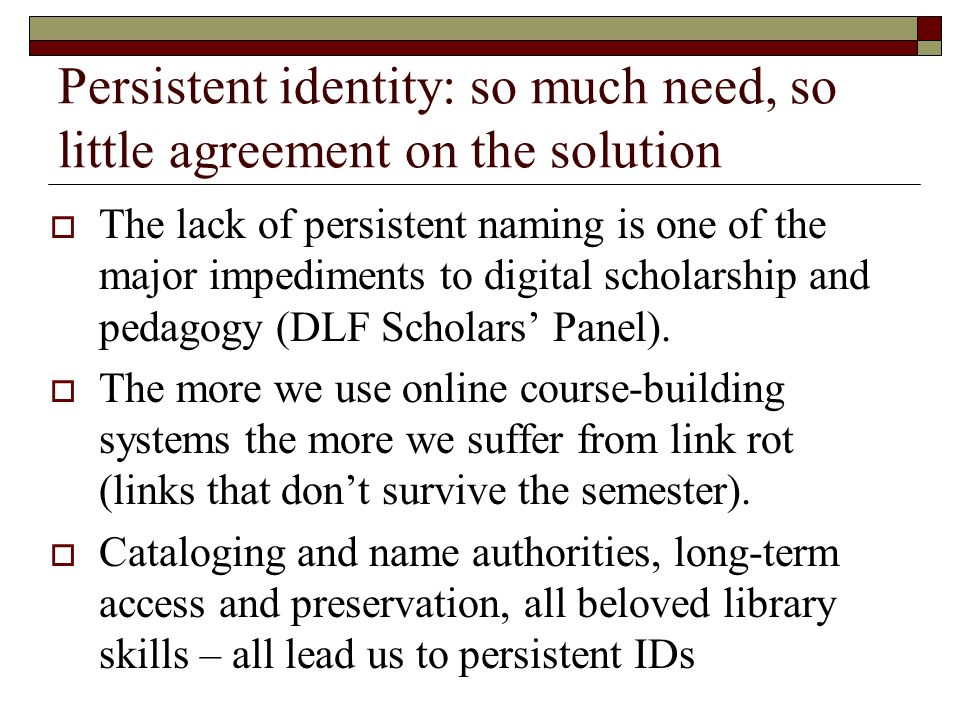 Digital Library IDs Value of unique ID and a resolver service is clear (identify the object not the location).