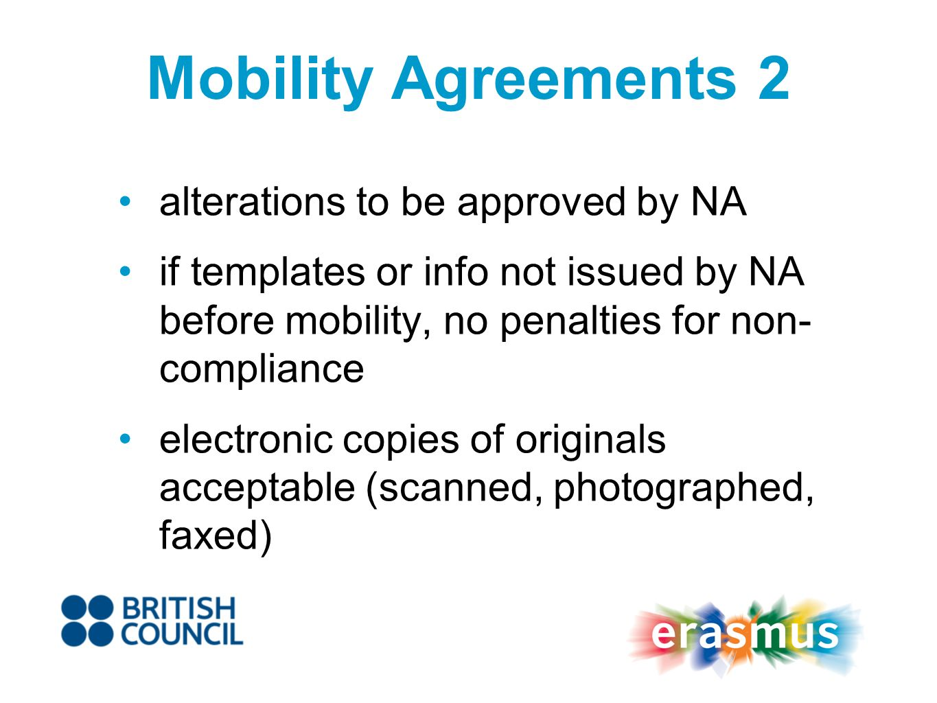 Mobility Agreements 2 alterations to be approved by NA if templates or info not issued by NA before mobility, no penalties for non- compliance electronic copies of originals acceptable (scanned, photographed, faxed)