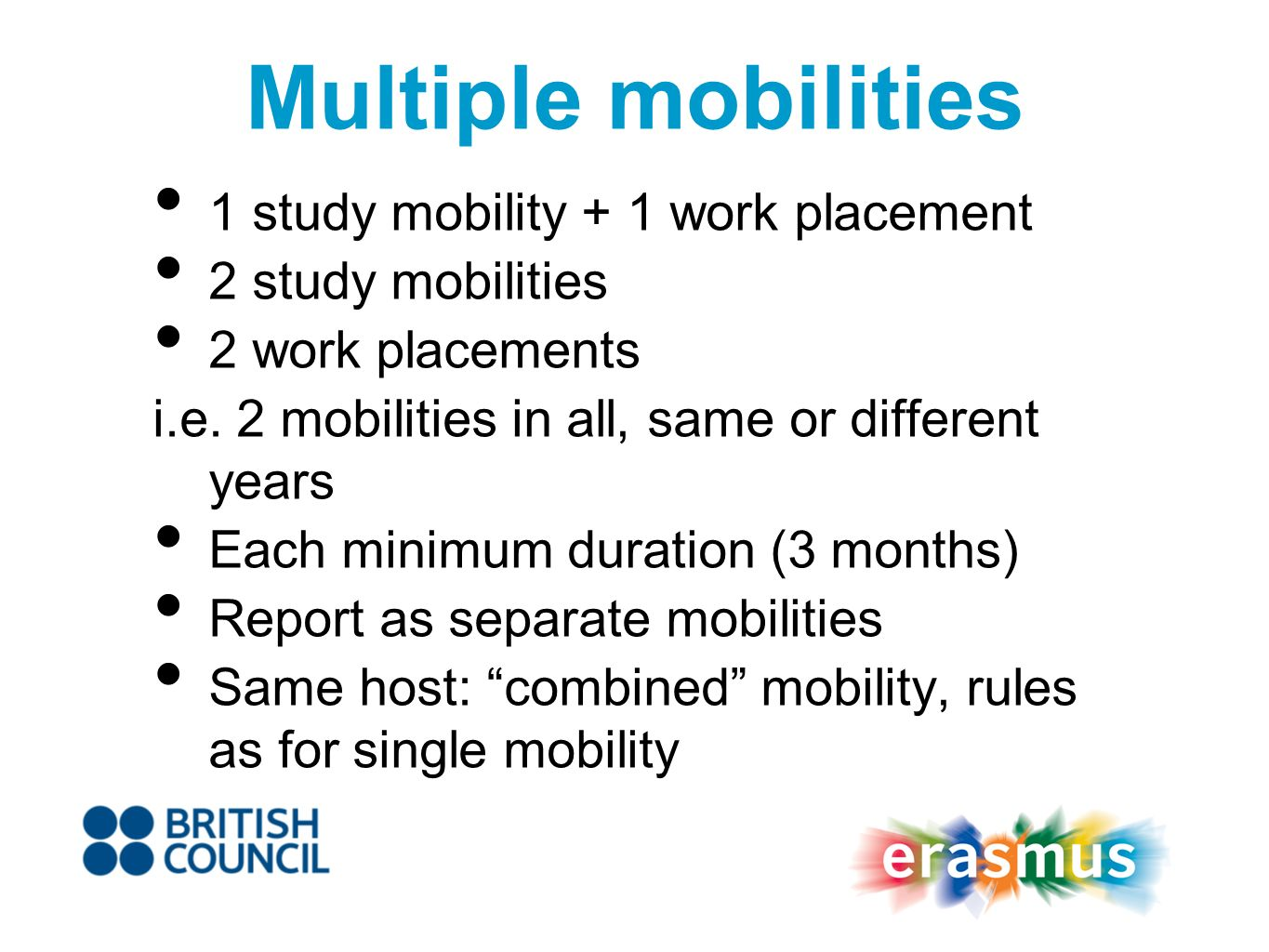 Multiple mobilities 1 study mobility + 1 work placement 2 study mobilities 2 work placements i.e.
