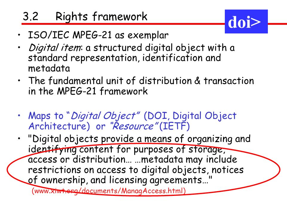 ISO/IEC MPEG-21 as exemplar Digital item: a structured digital object with a standard representation, identification and metadata The fundamental unit
