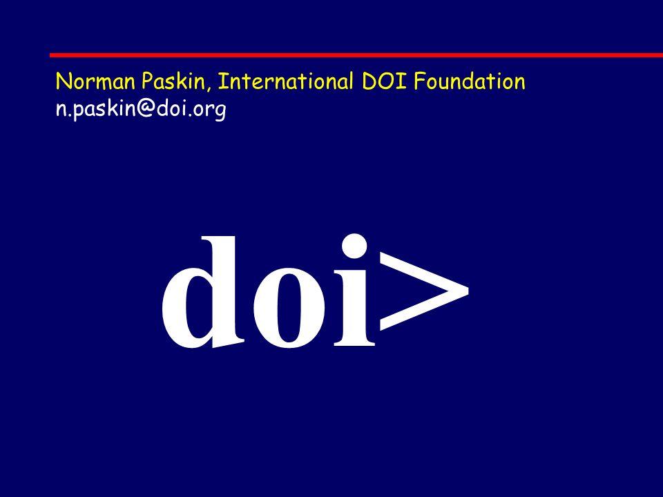 Norman Paskin, International DOI Foundation n.paskin@doi.org