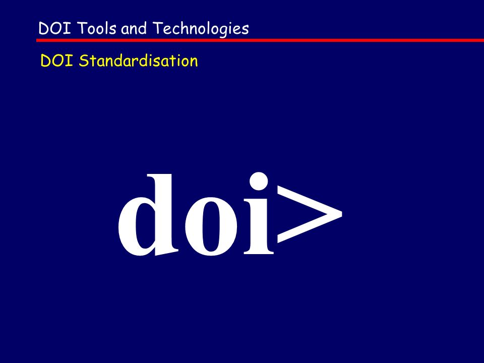 doi> DOI Standardisation DOI Tools and Technologies