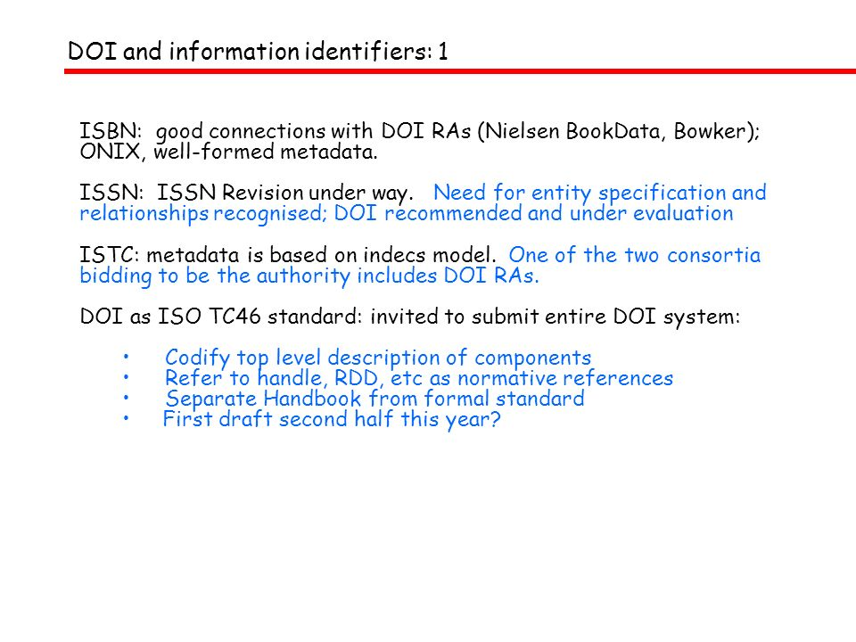 DOI and information identifiers: 1 ISBN: good connections with DOI RAs (Nielsen BookData, Bowker); ONIX, well-formed metadata.