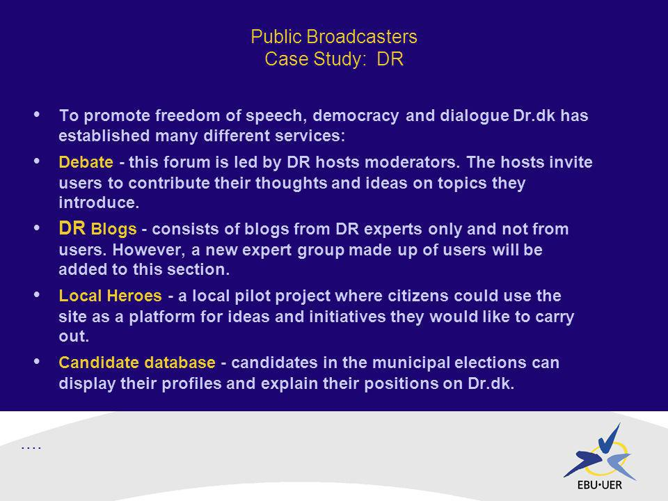 To promote freedom of speech, democracy and dialogue Dr.dk has established many different services: Debate - this forum is led by DR hosts moderators.