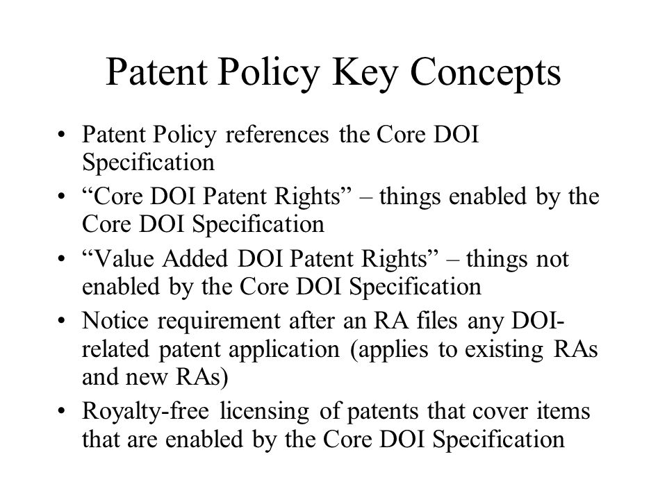 Patent Policy Key Concepts Patent Policy references the Core DOI Specification Core DOI Patent Rights – things enabled by the Core DOI Specification V