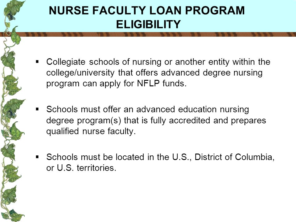 Collegiate schools of nursing or another entity within the college/university that offers advanced degree nursing program can apply for NFLP funds.
