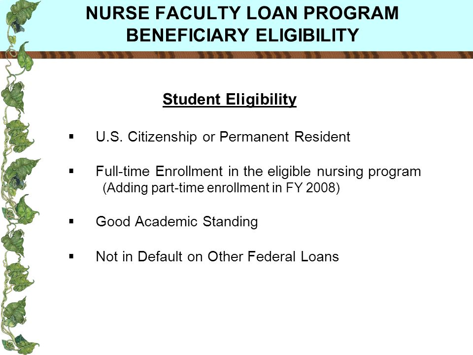 Student Eligibility U.S. Citizenship or Permanent Resident Full-time Enrollment in the eligible nursing program (Adding part-time enrollment in FY 200