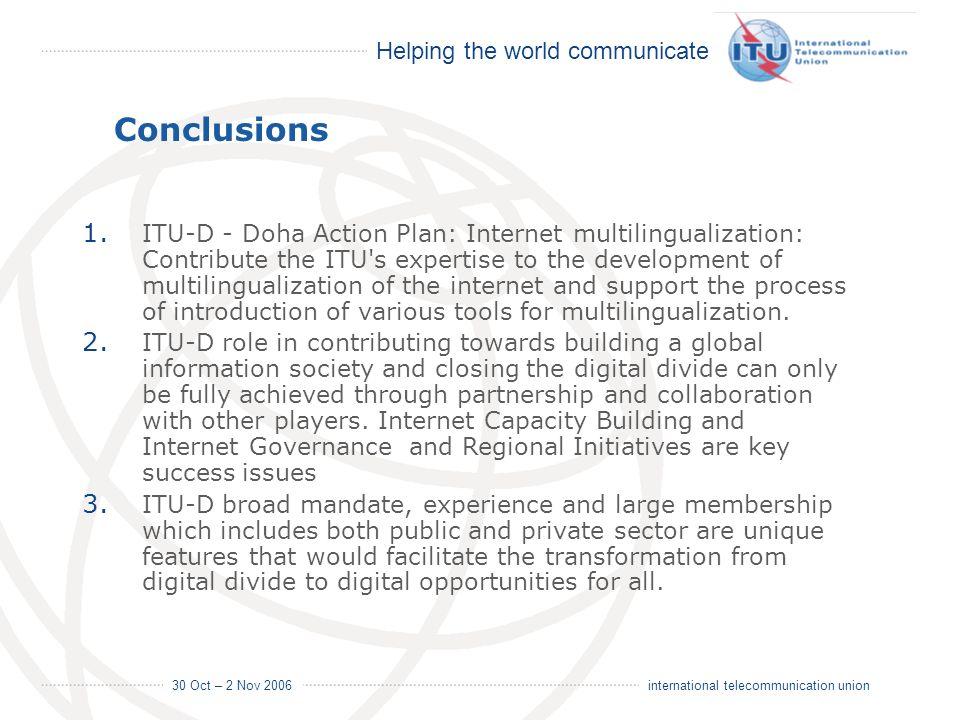 Helping the world communicate 30 Oct – 2 Nov 2006 19 international telecommunication union 1. ITU-D - Doha Action Plan: Internet multilingualization: