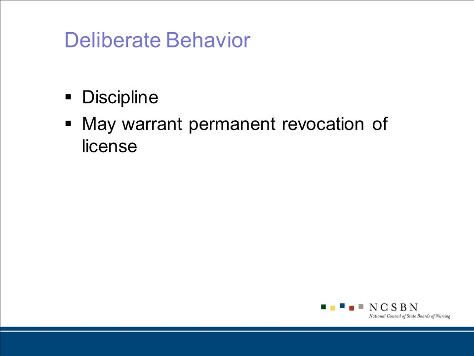 Deliberate Behavior Discipline May warrant permanent revocation of license