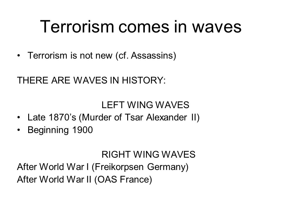 Terrorism comes in waves Terrorism is not new (cf.
