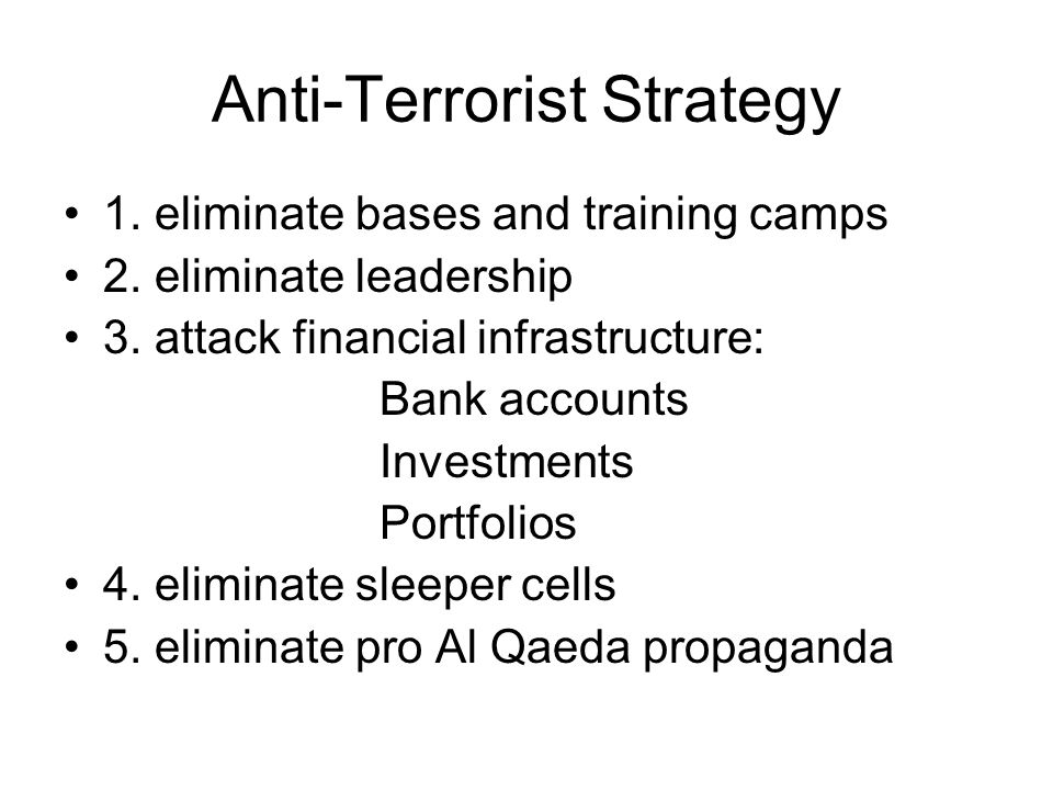 Anti-Terrorist Strategy 1. eliminate bases and training camps 2.