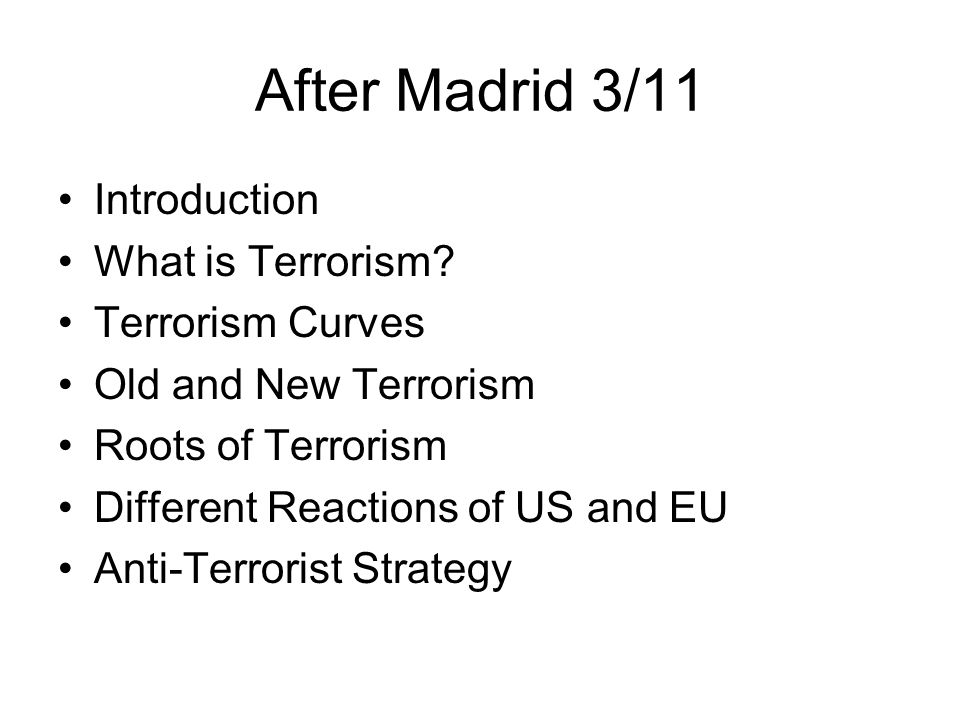 After Madrid 3/11 Introduction What is Terrorism.