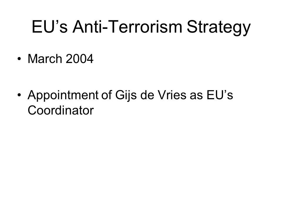 EUs Anti-Terrorism Strategy March 2004 Appointment of Gijs de Vries as EUs Coordinator