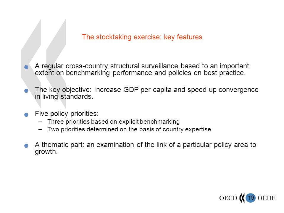 19 The stocktaking exercise: key features A regular cross-country structural surveillance based to an important extent on benchmarking performance and policies on best practice.
