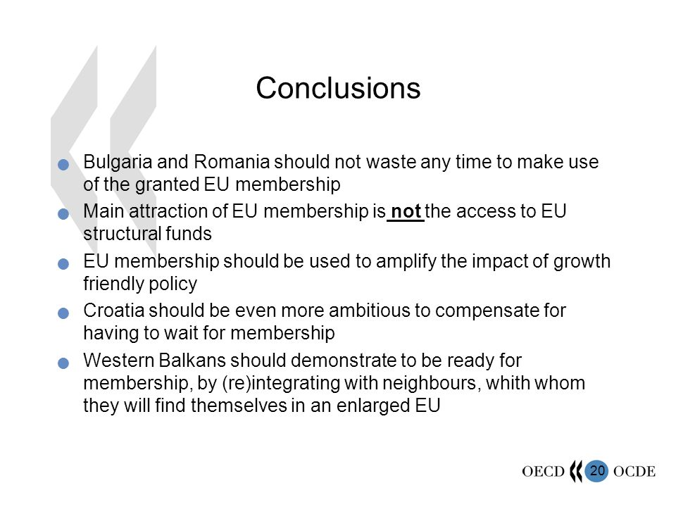 20 Conclusions Bulgaria and Romania should not waste any time to make use of the granted EU membership Main attraction of EU membership is not the access to EU structural funds EU membership should be used to amplify the impact of growth friendly policy Croatia should be even more ambitious to compensate for having to wait for membership Western Balkans should demonstrate to be ready for membership, by (re)integrating with neighbours, whith whom they will find themselves in an enlarged EU