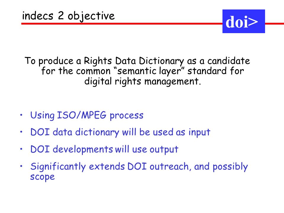 To produce a Rights Data Dictionary as a candidate for the common semantic layer standard for digital rights management.