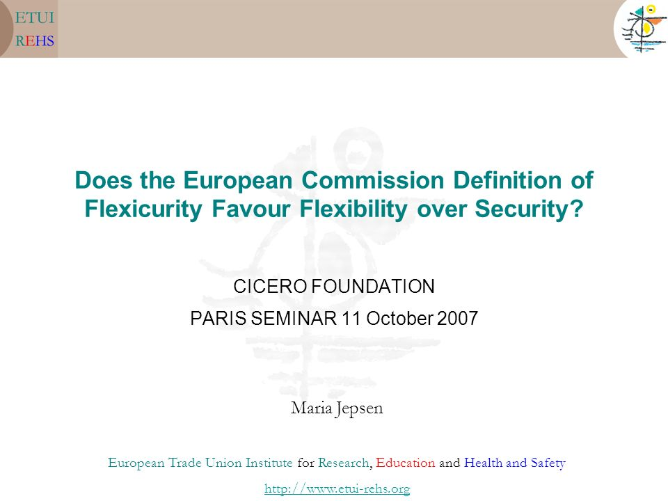 Does the European Commission Definition of Flexicurity Favour Flexibility over Security.