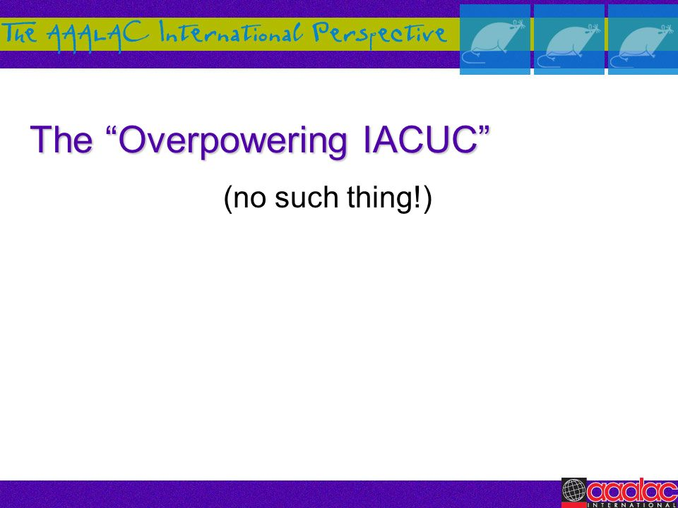 The Overpowering IACUC (no such thing!)