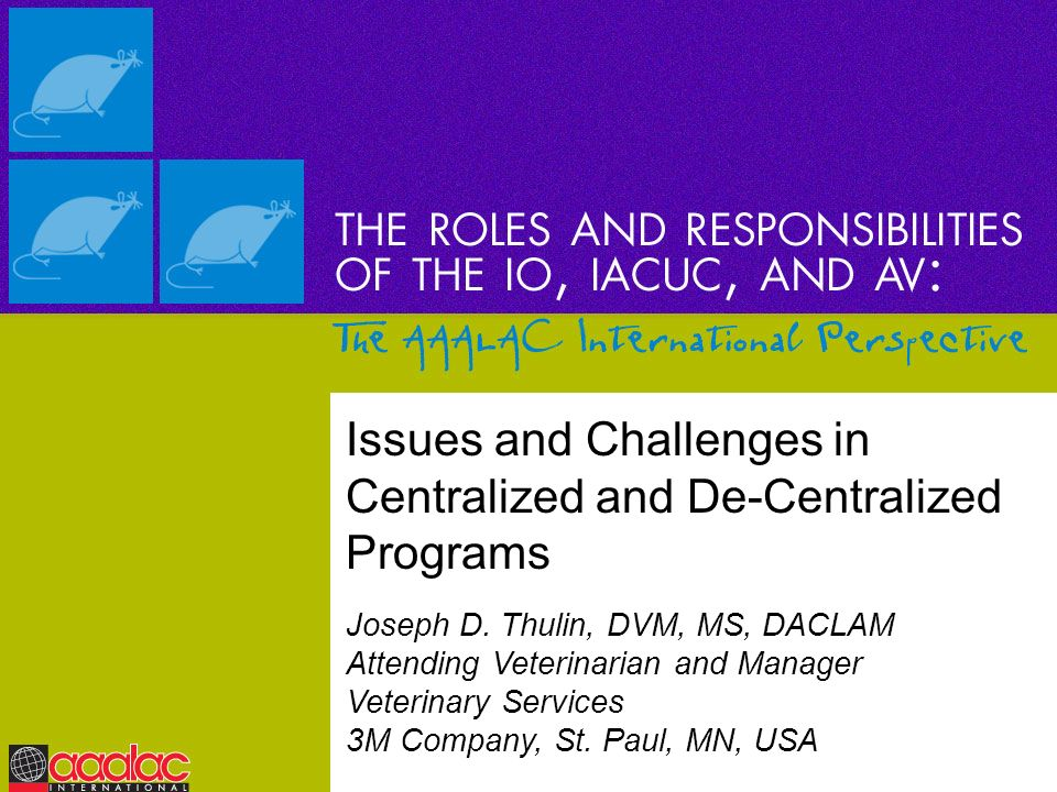 Issues and Challenges in Centralized and De-Centralized Programs Joseph D. Thulin, DVM, MS, DACLAM Attending Veterinarian and Manager Veterinary Servi