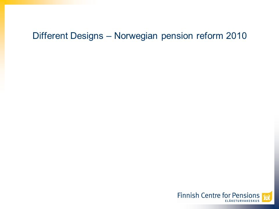 Different Designs – Norwegian pension reform 2010