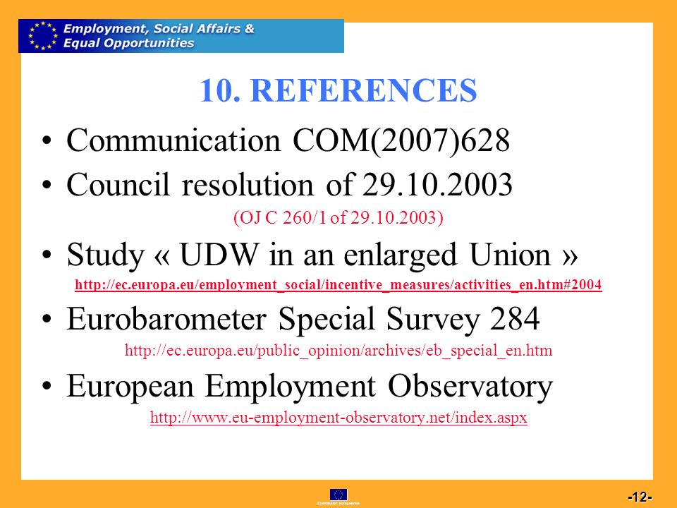 Commission européenne 12 -12- 10. REFERENCES Communication COM(2007)628 Council resolution of 29.10.2003 (OJ C 260/1 of 29.10.2003) Study « UDW in an