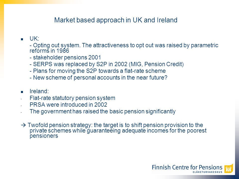 Market based approach in UK and Ireland UK: - Opting out system.