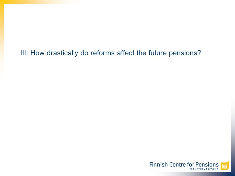 III: How drastically do reforms affect the future pensions