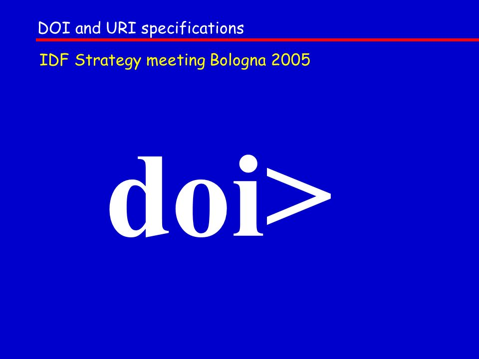 doi> DOI and URI specifications IDF Strategy meeting Bologna 2005