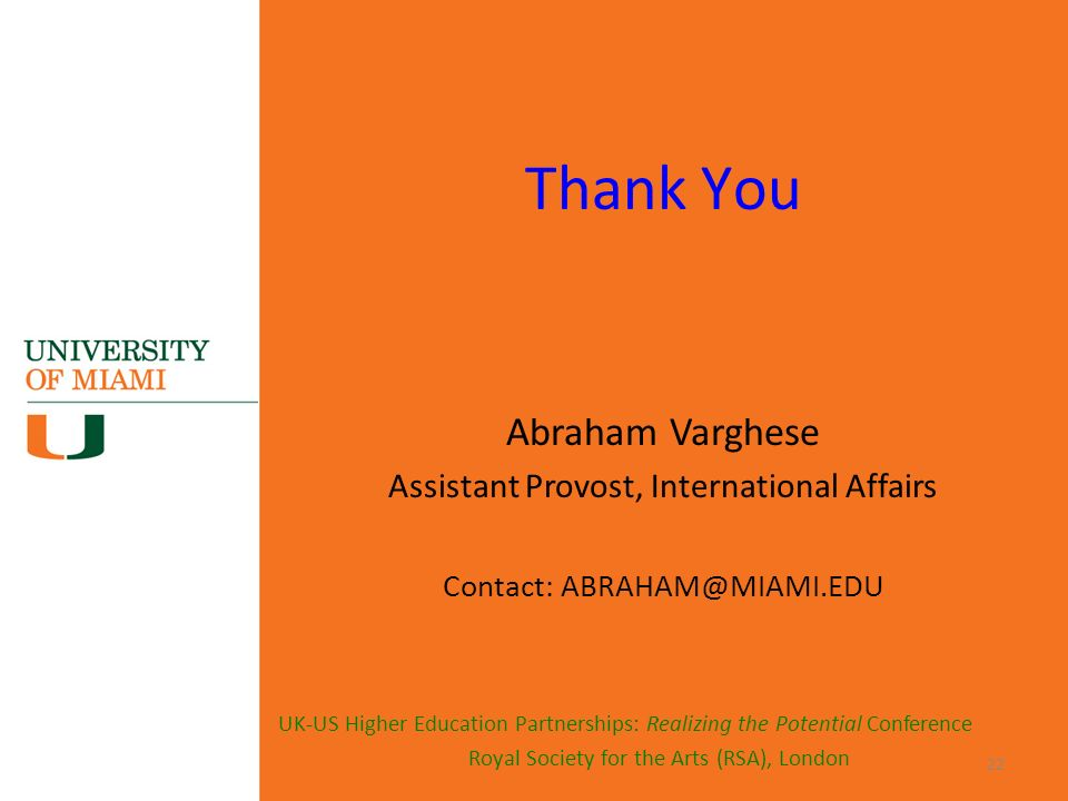 UK-US Higher Education Partnerships: Realizing the Potential Conference Royal Society for the Arts (RSA), London Thank You Abraham Varghese Assistant