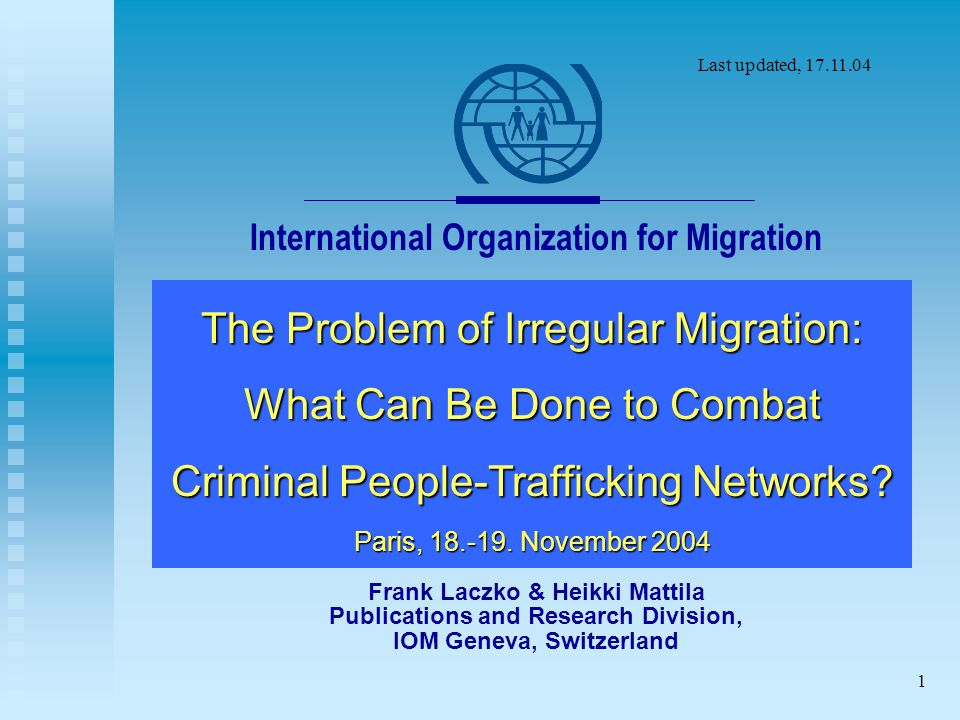 1 International Organization for Migration The Problem of Irregular Migration: What Can Be Done to Combat Criminal People-Trafficking Networks.