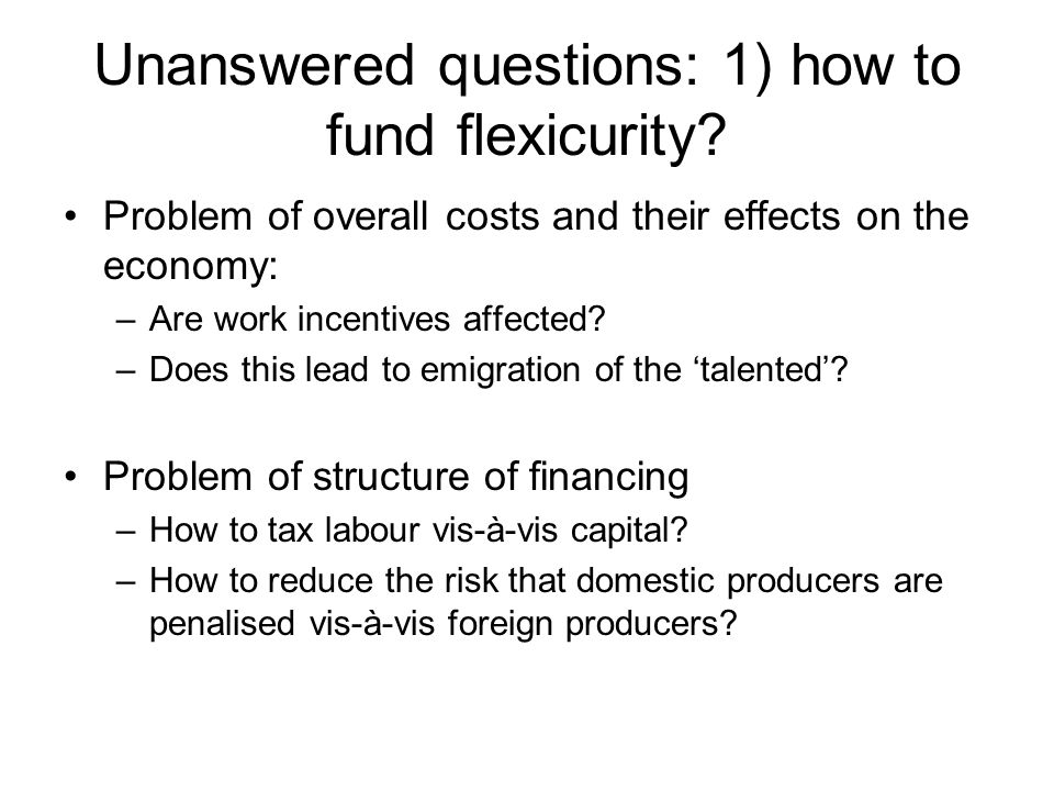 Unanswered questions: 1) how to fund flexicurity.