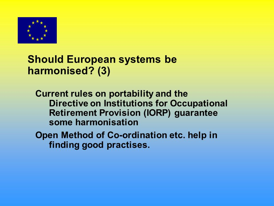 Should European systems be harmonised? (3) Current rules on portability and the Directive on Institutions for Occupational Retirement Provision (IORP)