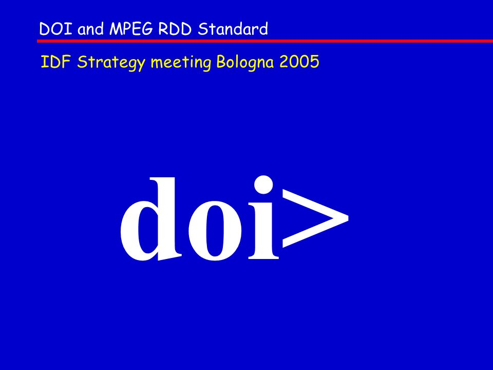 doi> DOI and MPEG RDD Standard IDF Strategy meeting Bologna 2005
