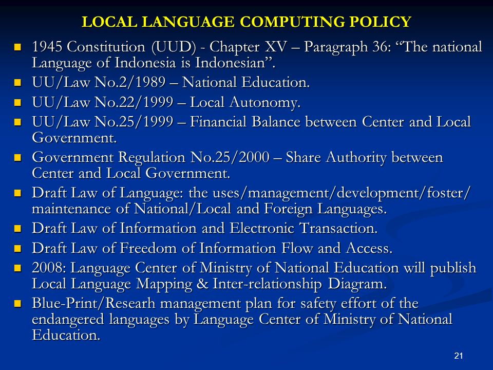 LOCAL LANGUAGE COMPUTING POLICY 1945 Constitution (UUD) - Chapter XV – Paragraph 36: The national Language of Indonesia is Indonesian. 1945 Constituti