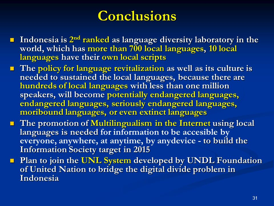 Conclusions Indonesia is 2 nd ranked as language diversity laboratory in the world, which has more than 700 local languages, 10 local languages have t
