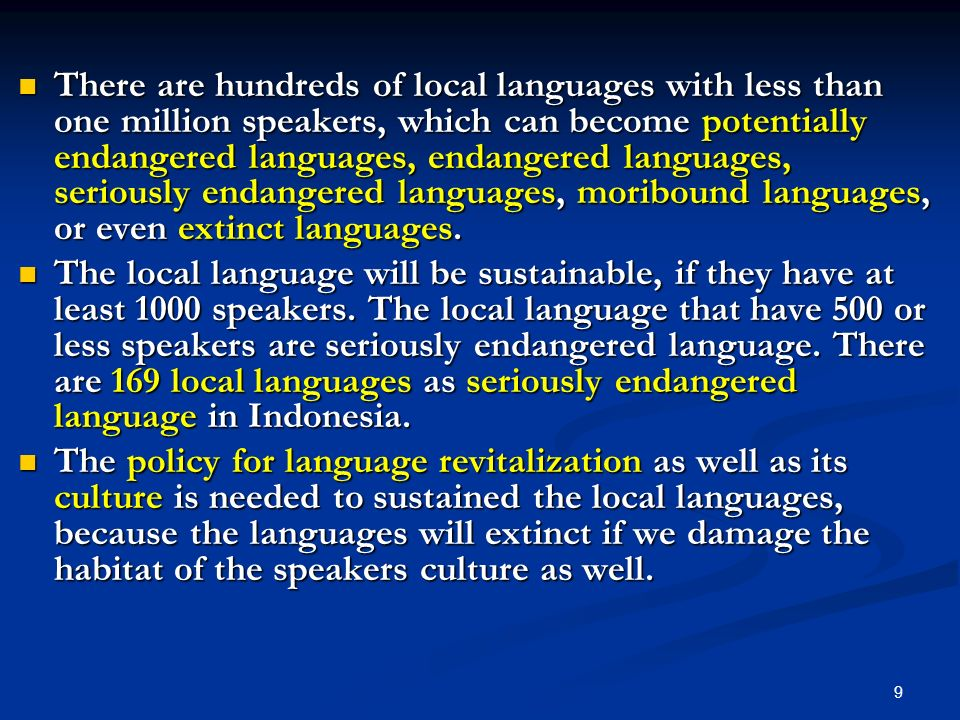 There are hundreds of local languages with less than one million speakers, which can become potentially endangered languages, endangered languages, se