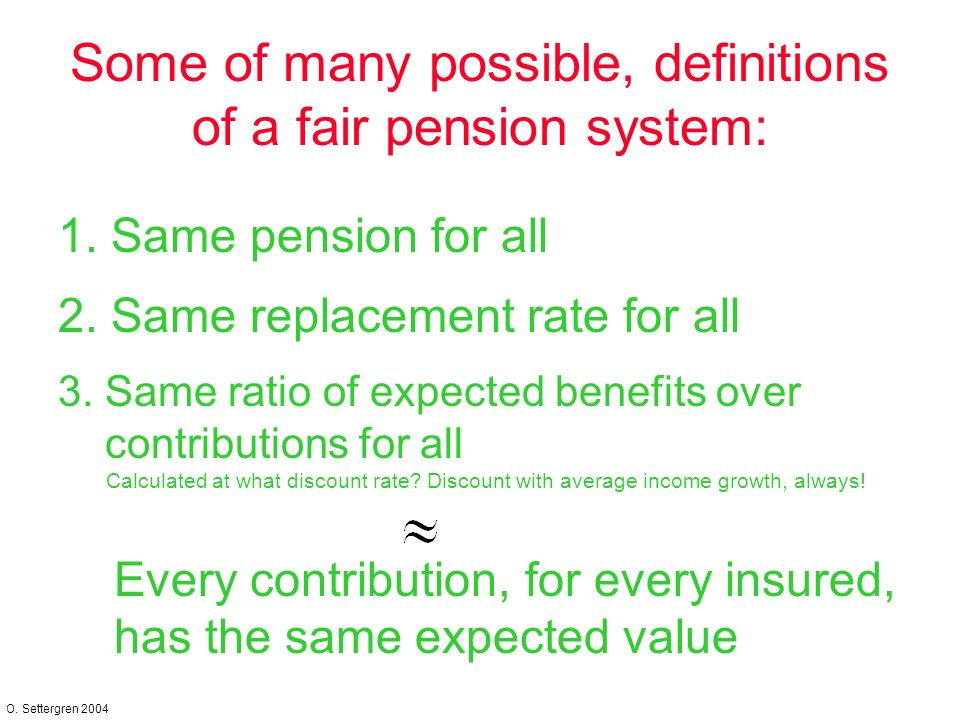 O. Settergren 2004 Some of many possible, definitions of a fair pension system: 1.