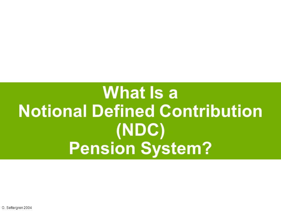 O. Settergren 2004 What Is a Notional Defined Contribution (NDC) Pension System