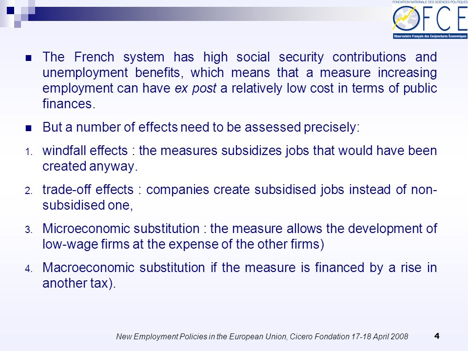 New Employment Policies in the European Union, Cicero Fondation April The French system has high social security contributions and unemployment benefits, which means that a measure increasing employment can have ex post a relatively low cost in terms of public finances.