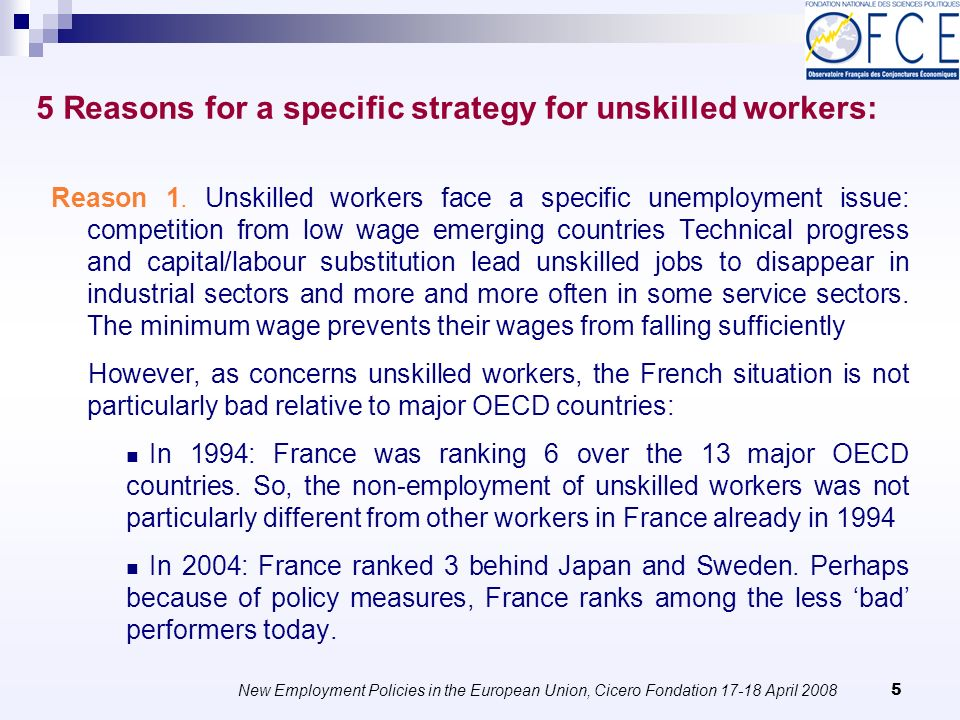 New Employment Policies in the European Union, Cicero Fondation April Reasons for a specific strategy for unskilled workers: Reason 1.